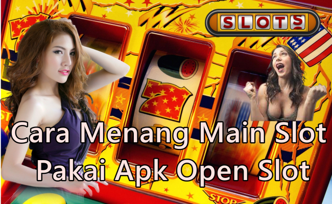 Cara Menang Main Slot Pakai Apk Open Slot (1)